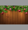 christmas wooden background with fir branches and vector image vector image