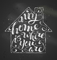 My Home Is Where You Are vector image vector image