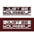 type slogan just be yourself vector image