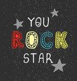 you rock star - fun hand drawn nursery poster vector image vector image