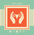 hands holding female uterus - protection icon vector image vector image