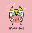 cute hand drawn owl with quote its owl good vector image vector image