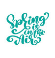 spring is in the air modern calligraphy quote vector image vector image