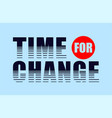 typography time for change vector image vector image