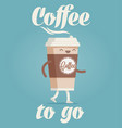coffee to go cartoon styled funny vector image