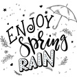 Hand drawn lettering quote - enjoy spring rain vector image