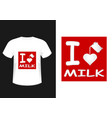 t-shirt inscription i love milk vector image