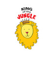king of the jungle lettering with cute lion for p vector image