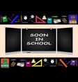 soon in school blackboard school board vector image