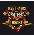 give thanks with a grateful heart Happy vector image vector image