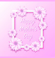 happy mother day frame flower signboard vector image vector image