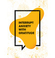 interrupt anxiety with gratitude inspiring vector image vector image