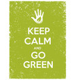 keep calm and go green eco poster concept vector image
