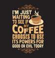 coffee quote and saying good for design vector image