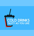 cold drinks tasty as you like cup with soda on vector image