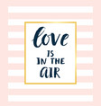 love is in the air modern calligraphy vector image
