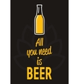 All you need is beer - creative motivation quote vector image vector image