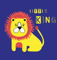 little king slogan with lion fashion vector image vector image