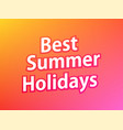 best summer holidays colorful banner caption on vector image vector image