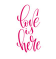 love is here - hand lettering inscription text to vector image vector image