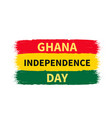 ghana independence day lettering on grunge flag vector image vector image