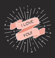 i love you greeting card with ribbon and vintage vector image vector image