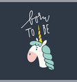 born to be unicorn hand drawn lettering quote vector image