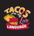taco quote and saying good for print design vector image vector image
