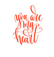 you are my heart - hand lettering inscription text vector image