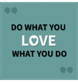 Do what you love Love what you do Quote motivation vector image