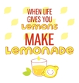 When life gives you lemons make lemonade vector image vector image