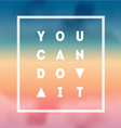 You can Do it Motivational quote on gradient vector image vector image