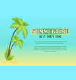 summertime best party time poster with palm vector image vector image