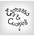Hand-drawn Lettering Espresso and Cookies vector image vector image