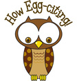 How Egg-Citing vector image vector image