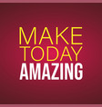 make today amazing life quote with modern vector image vector image