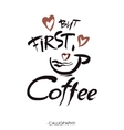 But first coffee ink hand lettering Modern vector image vector image