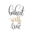 baked with love - hand lettering inscription text vector image