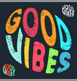 good vibes typography for t-shirt stamp tee vector image