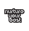 bold text nurture your best inspiring quotes text vector image