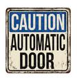 caution automatic door vintage rusty metal sign vector image
