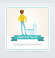 man standing and peeing in toilet daily hygiene vector image