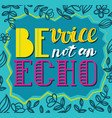 be avoice not an echo social poster vector image