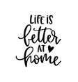 life is better at home hand-lettering vector image