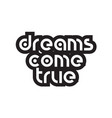 bold text dreams come true inspiring quotes text vector image