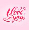 i love you hand letterenig modern calligraphy vector image vector image