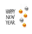happy new year typography and christmas balls vector image vector image
