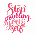 stop doubting yourself motivation card with vector image vector image