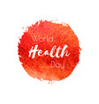 world health day hand paint red watercolor vector image vector image