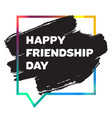 international day of friendship banner vector image